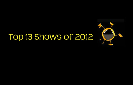 Top 13 Shows of 2012