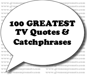 100 Greatest TV Quotes & Catchphrases