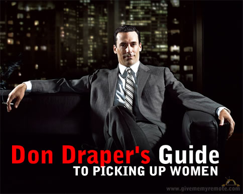 Don Draper's Guide to Picking Up Women