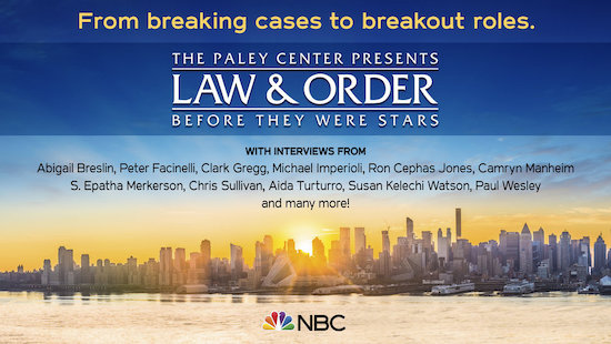 THE PALEY CENTER PRESENTS LAW & ORDER: BEFORE THEY WERE STARS